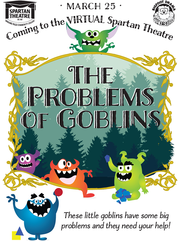 March 25 Coming to the virtual Spartan Theatre. The Problems of Goblins. These little goblins have some big problems and they need your help.